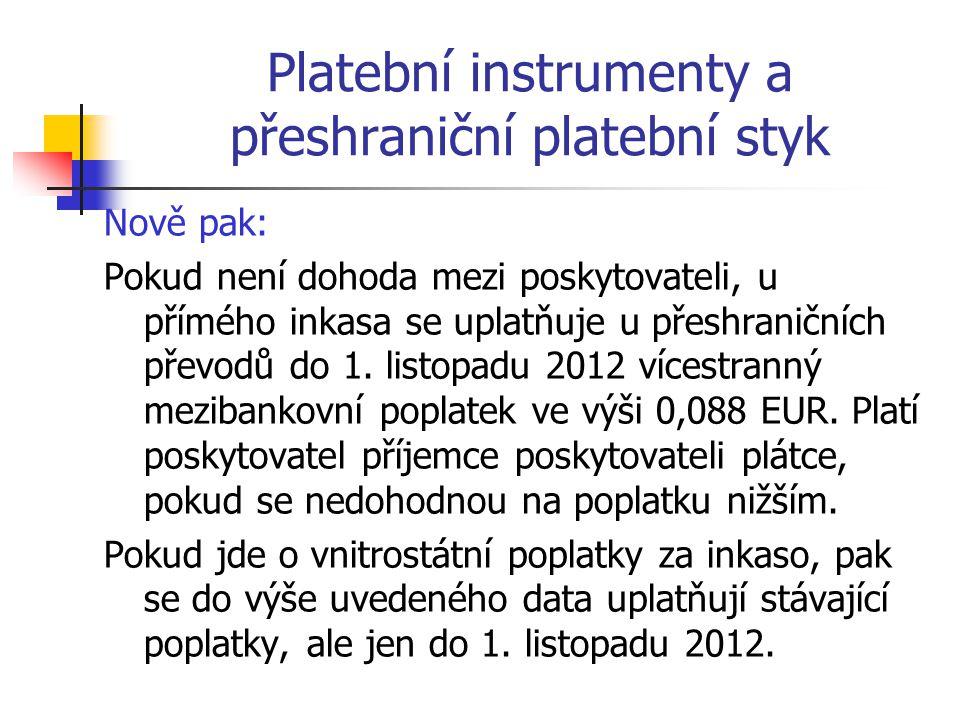 Platební instrumenty a přeshraniční platební styk Nově pak: Pokud není dohoda mezi poskytovateli, u přímého inkasa se uplatňuje u přeshraničních převodů do 1.