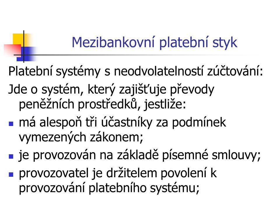 Mezibankovní platební styk Platební systémy s neodvolatelností zúčtování: Jde o systém, který zajišťuje převody peněžních prostředků, jestliže:  má alespoň tři účastníky za podmínek vymezených zákonem;  je provozován na základě písemné smlouvy;  provozovatel je držitelem povolení k provozování platebního systému;