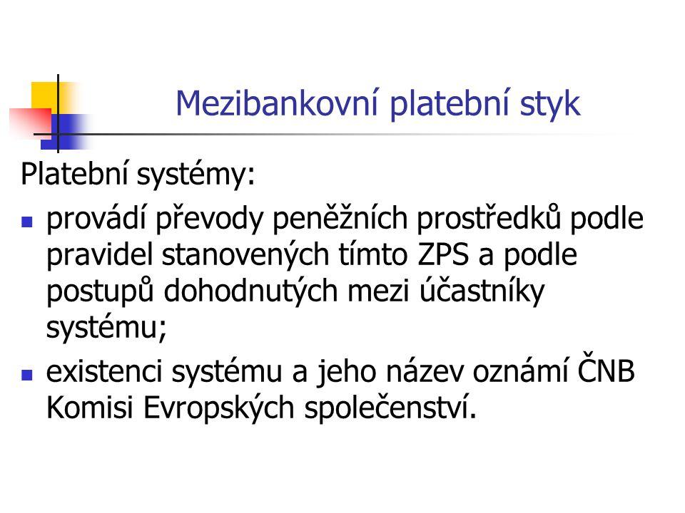 Mezibankovní platební styk Platební systémy:  provádí převody peněžních prostředků podle pravidel stanovených tímto ZPS a podle postupů dohodnutých mezi účastníky systému;  existenci systému a jeho název oznámí ČNB Komisi Evropských společenství.