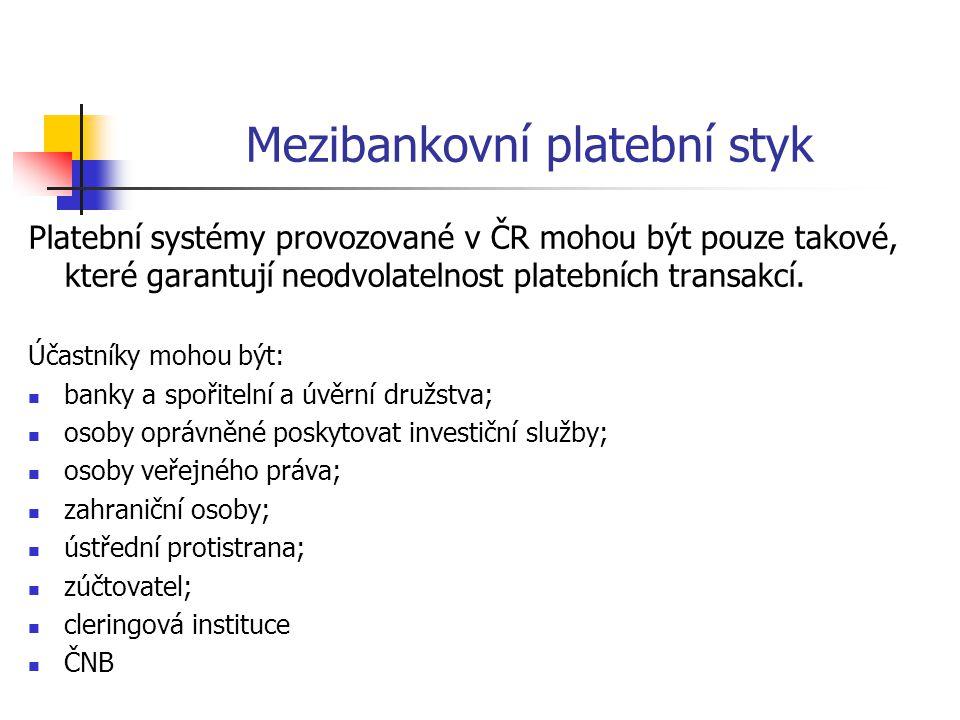 Mezibankovní platební styk Platební systémy provozované v ČR mohou být pouze takové, které garantují neodvolatelnost platebních transakcí.