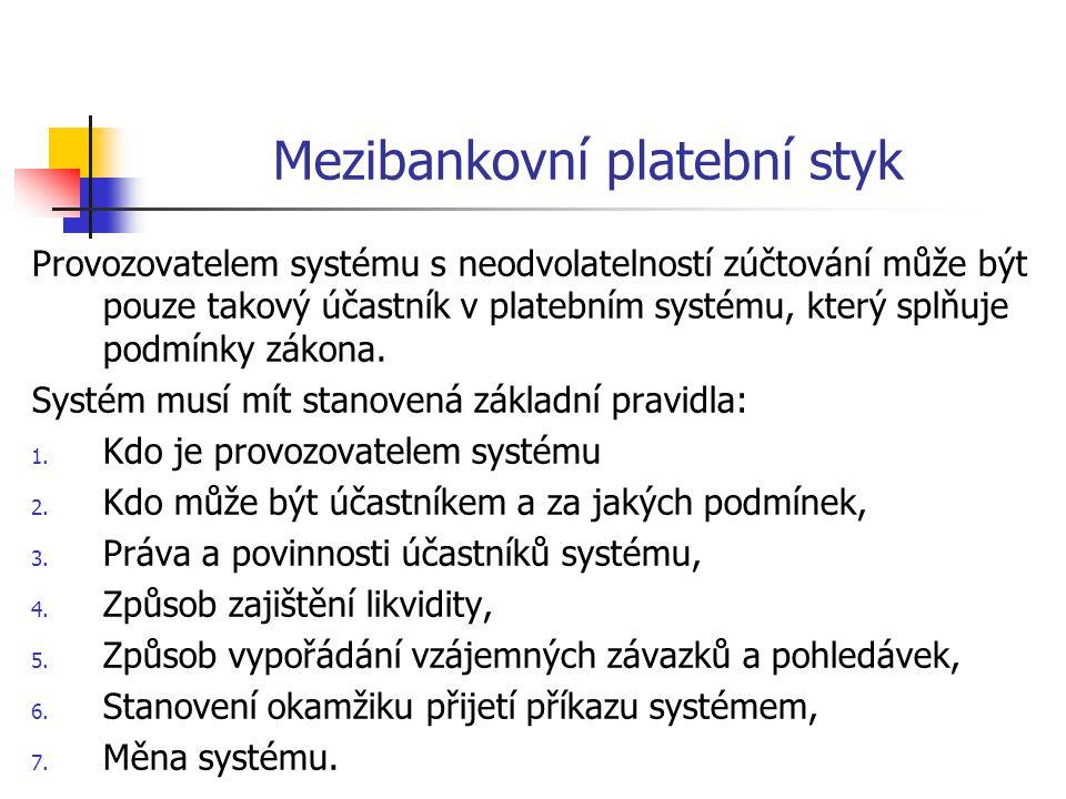 Mezibankovní platební styk Provozovatelem systému s neodvolatelností zúčtování může být pouze takový účastník v platebním systému, který splňuje podmínky zákona.