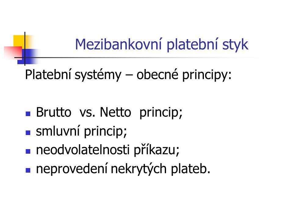 Mezibankovní platební styk Platební systémy – obecné principy:  Brutto vs.