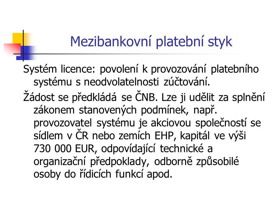 Mezibankovní platební styk Systém licence: povolení k provozování platebního systému s neodvolatelnosti zúčtování.
