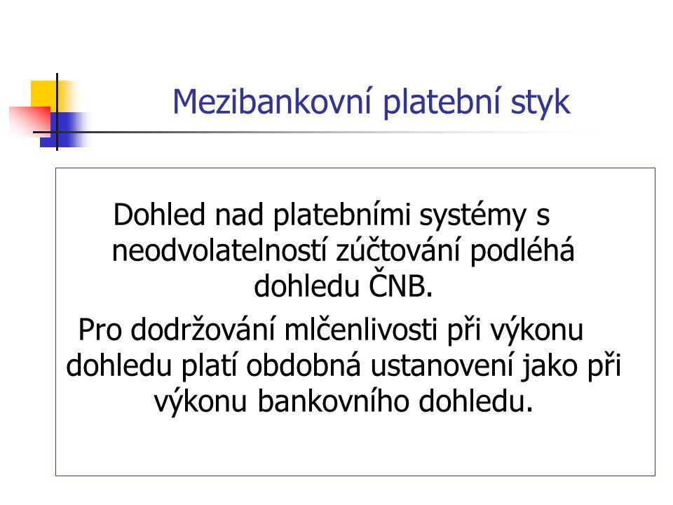 Mezibankovní platební styk Dohled nad platebními systémy s neodvolatelností zúčtování podléhá dohledu ČNB.