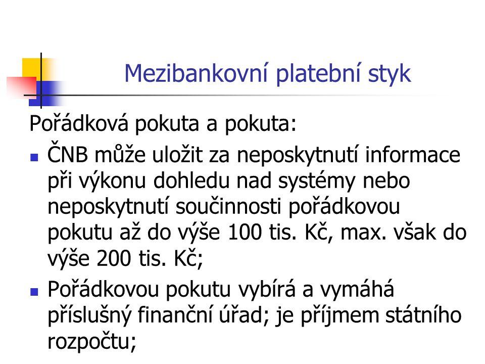 Mezibankovní platební styk Pořádková pokuta a pokuta:  ČNB může uložit za neposkytnutí informace při výkonu dohledu nad systémy nebo neposkytnutí součinnosti pořádkovou pokutu až do výše 100 tis.