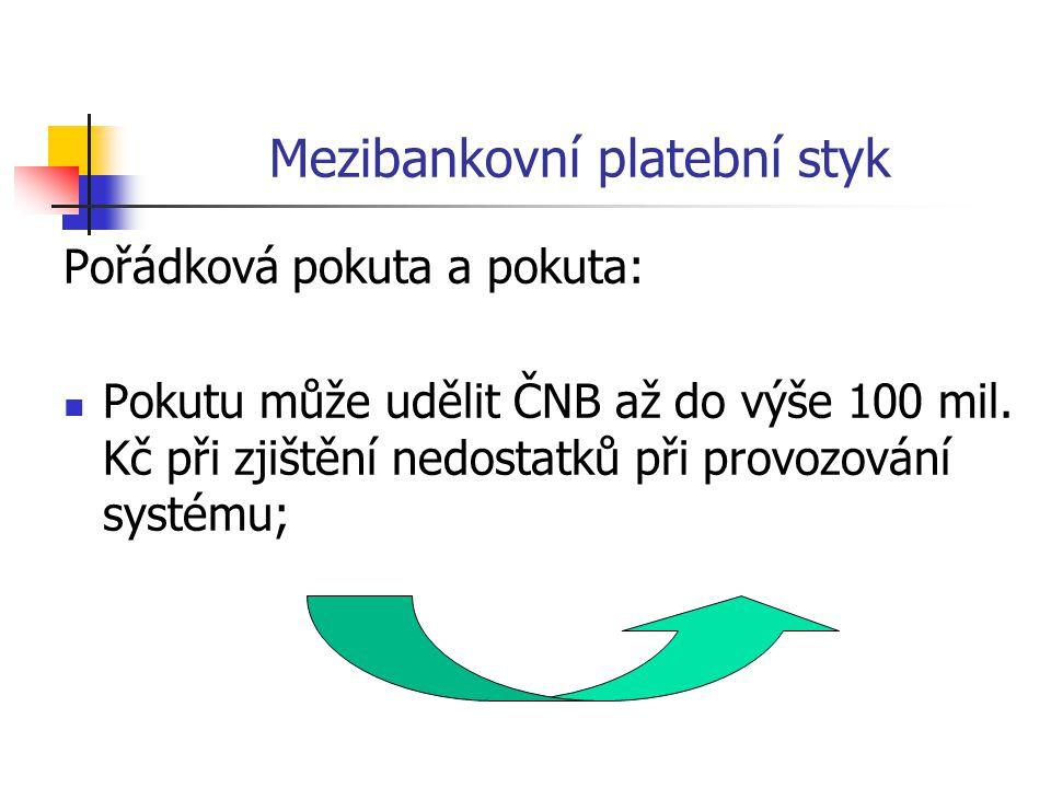 Mezibankovní platební styk Pořádková pokuta a pokuta:  Pokutu může udělit ČNB až do výše 100 mil.