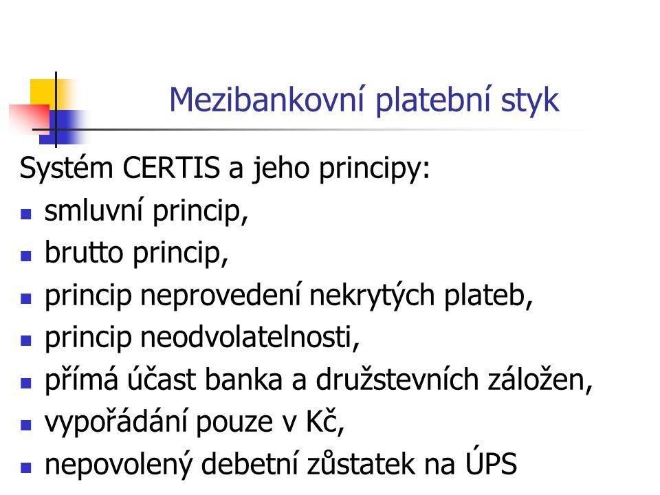 Mezibankovní platební styk Systém CERTIS a jeho principy:  smluvní princip,  brutto princip,  princip neprovedení nekrytých plateb,  princip neodvolatelnosti,  přímá účast banka a družstevních záložen,  vypořádání pouze v Kč,  nepovolený debetní zůstatek na ÚPS