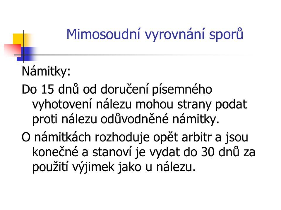 Mimosoudní vyrovnání sporů Námitky: Do 15 dnů od doručení písemného vyhotovení nálezu mohou strany podat proti nálezu odůvodněné námitky.