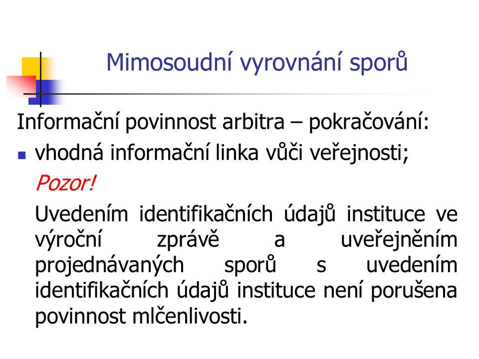 Mimosoudní vyrovnání sporů Informační povinnost arbitra – pokračování:  vhodná informační linka vůči veřejnosti; Pozor.