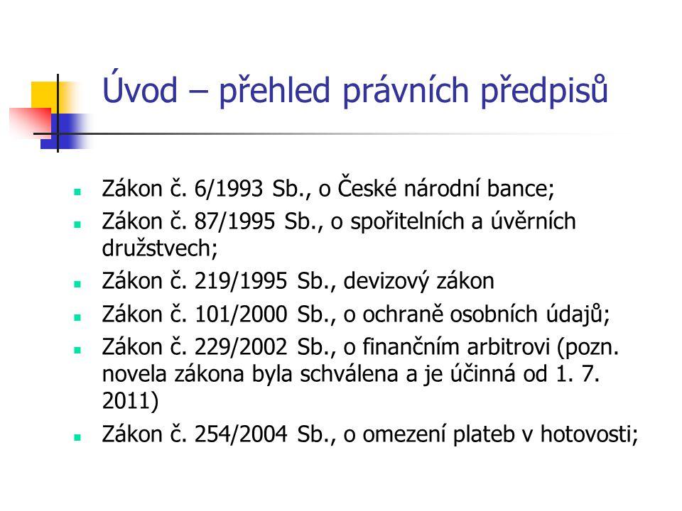 Úvod – přehled právních předpisů  Zákon č.6/1993 Sb., o České národní bance;  Zákon č.