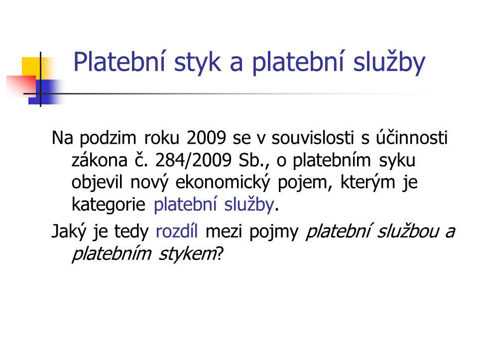 Platební styk a platební služby Na podzim roku 2009 se v souvislosti s účinnosti zákona č.