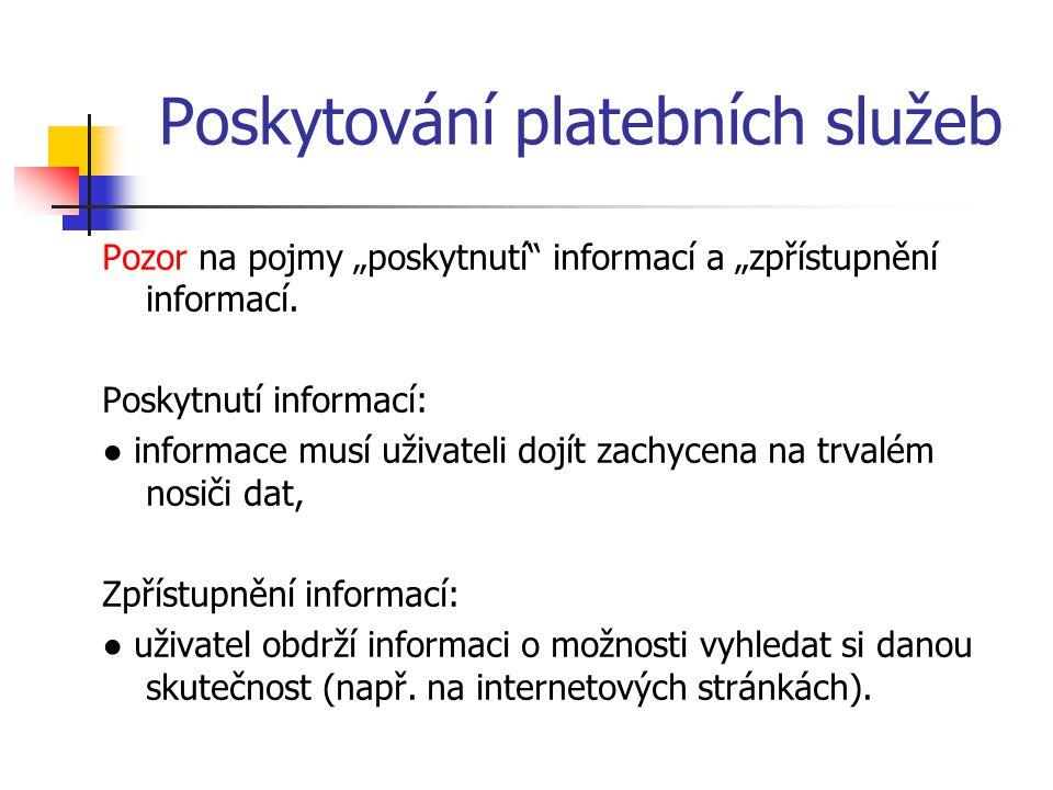 """Poskytování platebních služeb Pozor na pojmy """"poskytnutí informací a """"zpřístupnění informací."""
