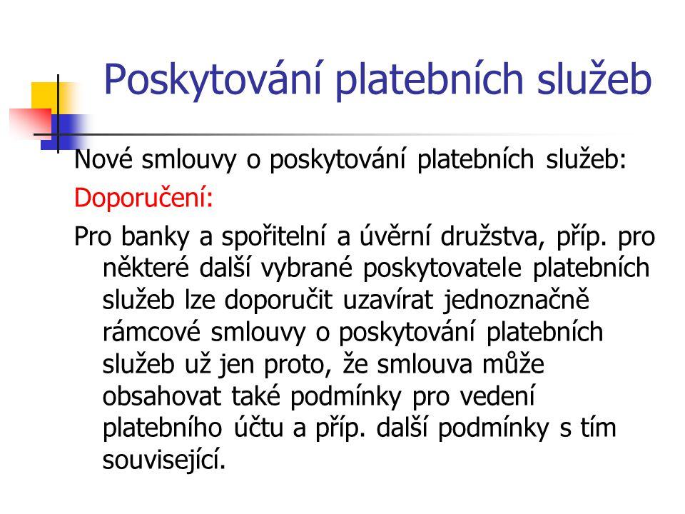 Poskytování platebních služeb Nové smlouvy o poskytování platebních služeb: Doporučení: Pro banky a spořitelní a úvěrní družstva, příp.