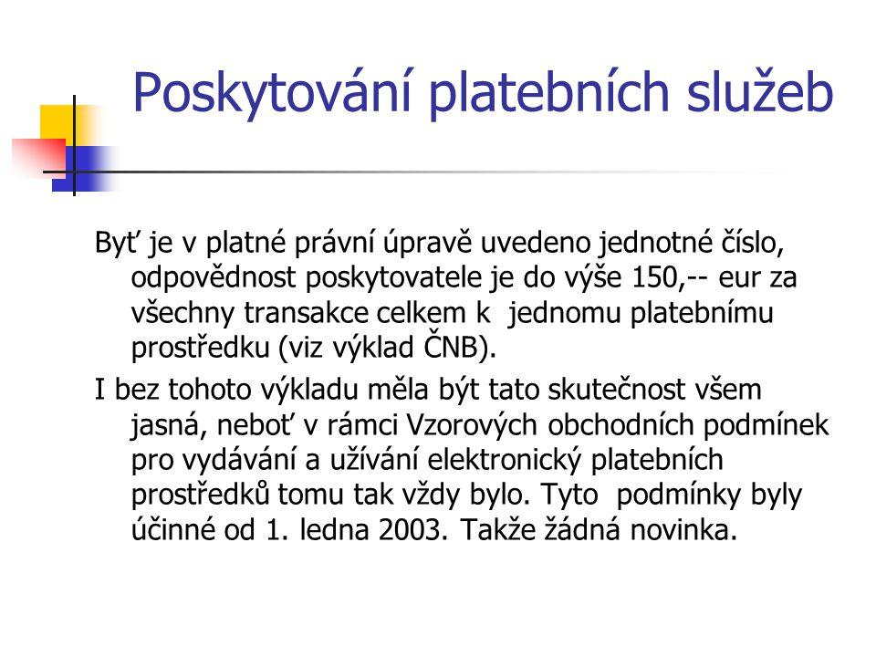 Poskytování platebních služeb Byť je v platné právní úpravě uvedeno jednotné číslo, odpovědnost poskytovatele je do výše 150,-- eur za všechny transakce celkem k jednomu platebnímu prostředku (viz výklad ČNB).