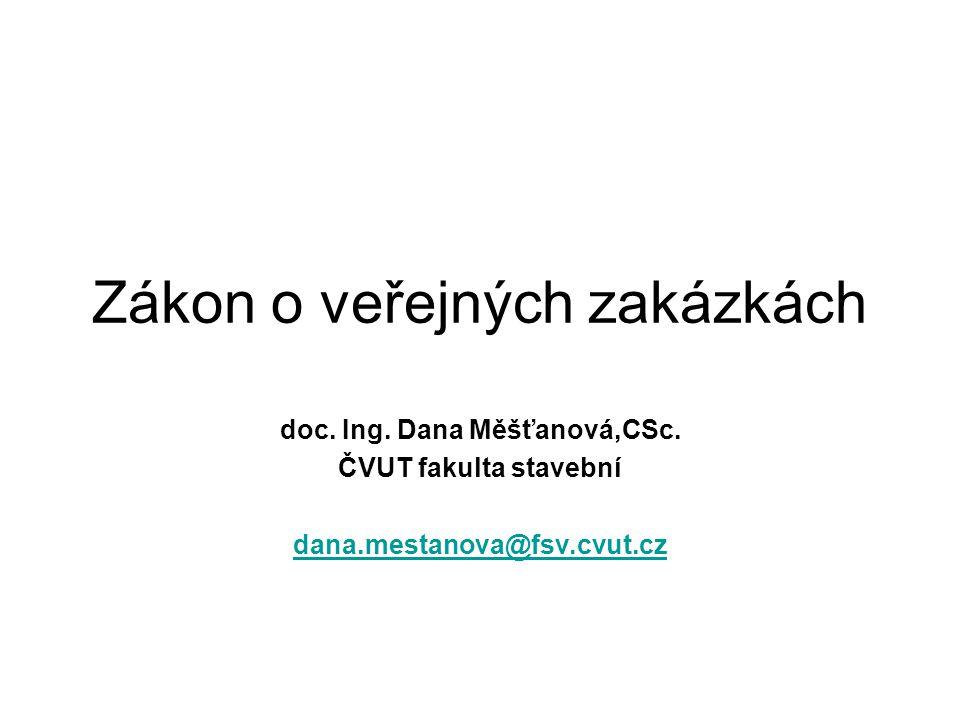 Zákon o veřejných zakázkách doc. Ing. Dana Měšťanová,CSc. ČVUT fakulta stavební dana.mestanova@fsv.cvut.cz