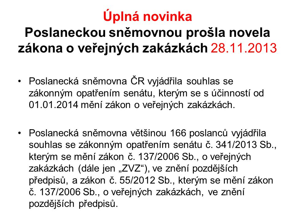 Poslaneckou sněmovnou prošla novela zákona o veřejných zakázkách 28.11.2013 •Odsouhlasením zákonného opatření bylo odvráceno nebezpečí kolapsu veřejného zadávání v ČR.