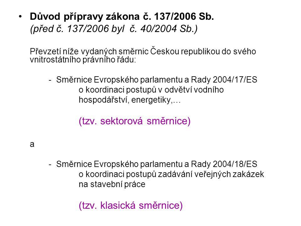 •Důvod přípravy zákona č. 137/2006 Sb. (před č. 137/2006 byl č. 40/2004 Sb.) Převzetí níže vydaných směrnic Českou republikou do svého vnitrostátního