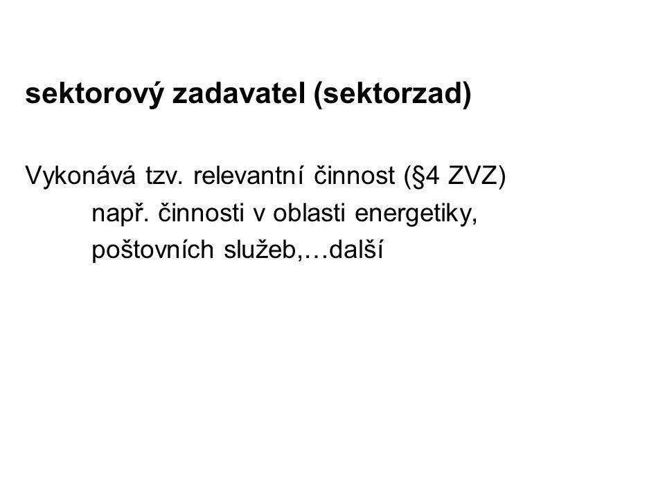 sektorový zadavatel (sektorzad) Vykonává tzv.relevantní činnost (§4 ZVZ) např.