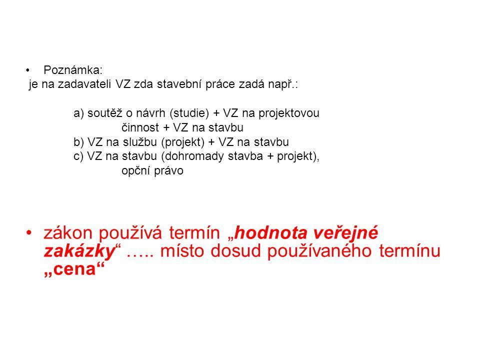 """•Poznámka: je na zadavateli VZ zda stavební práce zadá např.: a) soutěž o návrh (studie) + VZ na projektovou činnost + VZ na stavbu b) VZ na službu (projekt) + VZ na stavbu c) VZ na stavbu (dohromady stavba + projekt), opční právo •zákon používá termín """"hodnota veřejné zakázky ….."""