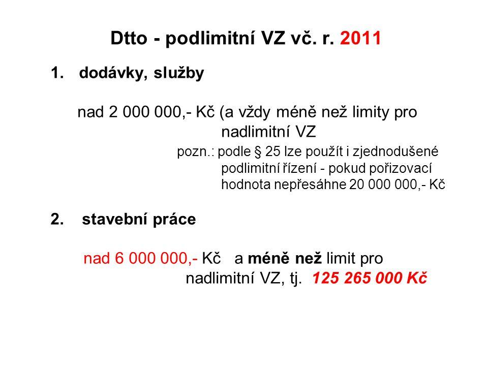 Dtto - podlimitní VZ vč. r. 2011 1.dodávky, služby nad 2 000 000,- Kč (a vždy méně než limity pro nadlimitní VZ pozn.: podle § 25 lze použít i zjednod