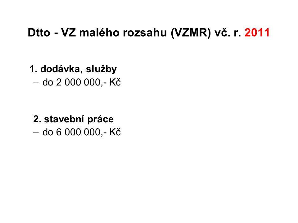 Dtto - VZ malého rozsahu (VZMR) vč. r. 2011 1. dodávka, služby –do 2 000 000,- Kč 2. stavební práce –do 6 000 000,- Kč
