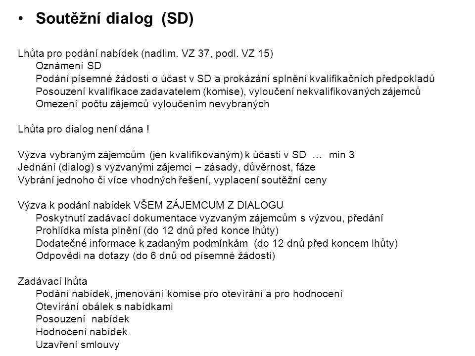 •Soutěžní dialog (SD) Lhůta pro podání nabídek (nadlim. VZ 37, podl. VZ 15) Oznámení SD Podání písemné žádosti o účast v SD a prokázání splnění kvalif
