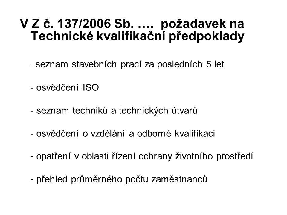 V Z č. 137/2006 Sb. …. požadavek na Technické kvalifikační předpoklady - seznam stavebních prací za posledních 5 let - osvědčení ISO - seznam techniků
