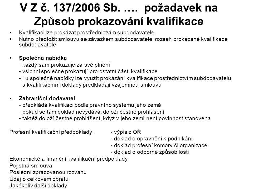 V Z č. 137/2006 Sb. …. požadavek na Způsob prokazování kvalifikace •Kvalifikaci lze prokázat prostřednictvím subdodavatele •Nutno předložit smlouvu se