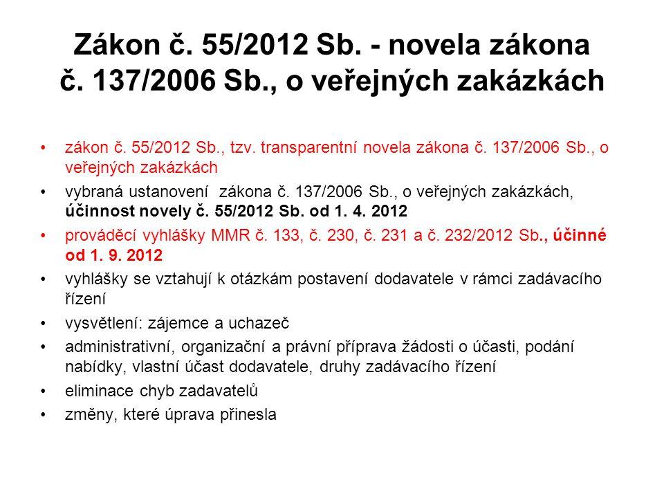 Zákon č. 55/2012 Sb. - novela zákona č. 137/2006 Sb., o veřejných zakázkách •zákon č. 55/2012 Sb., tzv. transparentní novela zákona č. 137/2006 Sb., o
