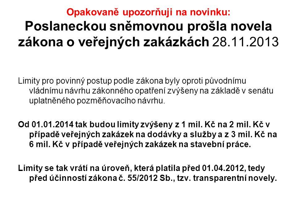 Opakovaně upozorňuji na novinku: Poslaneckou sněmovnou prošla novela zákona o veřejných zakázkách 28.11.2013 Limity pro povinný postup podle zákona by