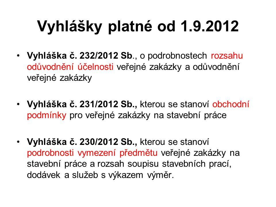Vyhlášky platné od 1.9.2012 •Vyhláška č. 232/2012 Sb., o podrobnostech rozsahu odůvodnění účelnosti veřejné zakázky a odůvodnění veřejné zakázky •Vyhl