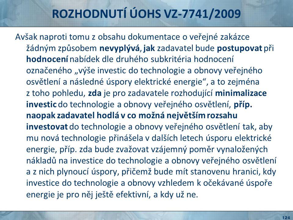 ROZHODNUTÍ ÚOHS VZ-7741/2009 Zadavatel blíže (a to ani řádově) nespecifikoval objem financí, který v určitém časovém horizontu hodlá investovat do technologie a obnovy osvětlení.