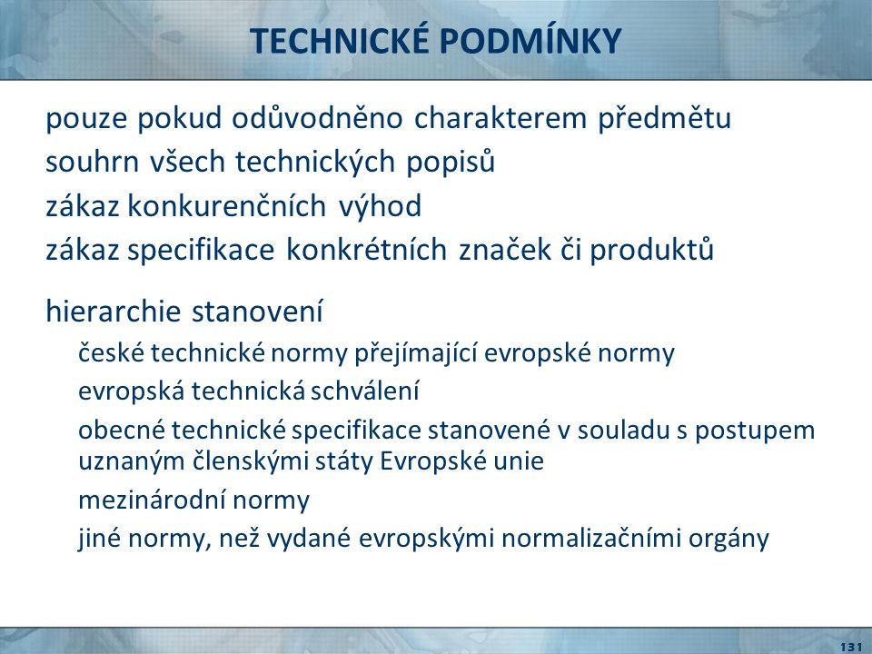 TECHNICKÉ PODMÍNKY v případě nemožnosti použití stanovené hierarchie české technické normy, stavební technická osvědčení národní technické podmínky staveb a výrobků požadavky na výkon nebo funkci požadovaného plnění charakteristiky z hlediska vlivu na životní prostředí možná kombinace vymezení 132
