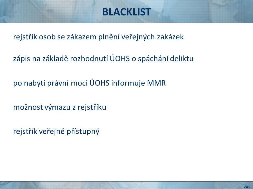 BLACKLIST správní delikt (deliktní způsobilost právnických osob) dodavatel předloží při prokazování splnění kvalifikace informace nebo doklady: neodpovídající skutečnosti a měly nebo mohly mít vliv na posouzení kvalifikace zákaz účasti v zadávacím řízení zákaz uzavřít smlouvu u VZMR doba 3 let od právní moci 246
