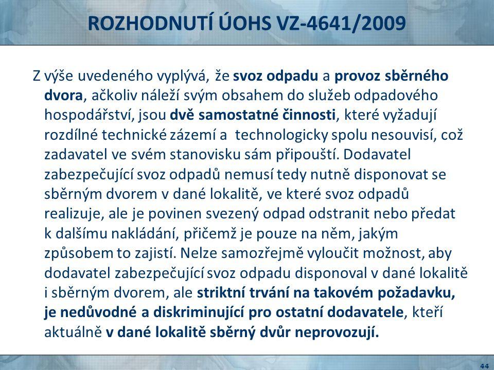 ROZHODNUTÍ ÚOHS VZ-4641/2009 Nelze souhlasit s tvrzením zadavatele, že oddělením jakýchkoliv služeb odpadového hospodářství od celku je dělením veřejné zakázky.