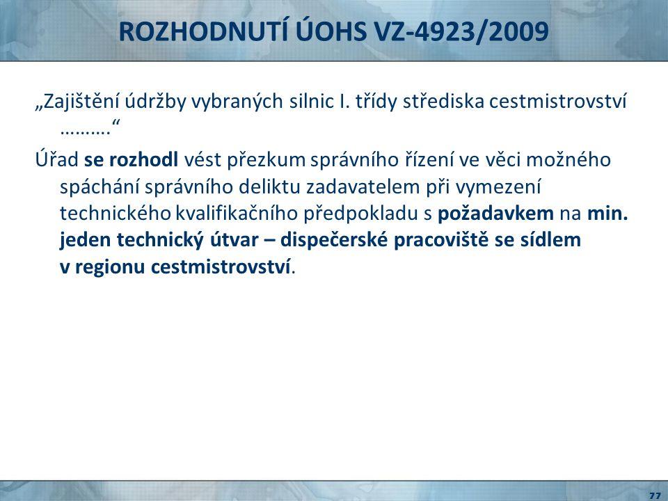 ROZHODNUTÍ ÚOHS VZ-4923/2009 Zadavatel konstatuje, že tímto požadavkem sledoval zájem na výběru uchazeče plně kvalifikovaného k řádnému a včasnému plnění předmětu veřejné zakázky.
