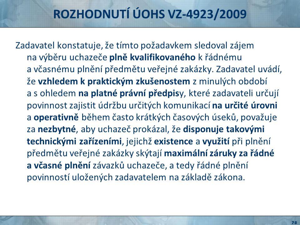 ROZHODNUTÍ ÚOHS VZ-4923/2009 Zadavatel dále uvádí, že dispečerské pracoviště je v současné době nenahraditelnou součástí zajišťování zimní údržby, neboť zadavatel zodpovídá jak za zpravodajskou službu, tj.