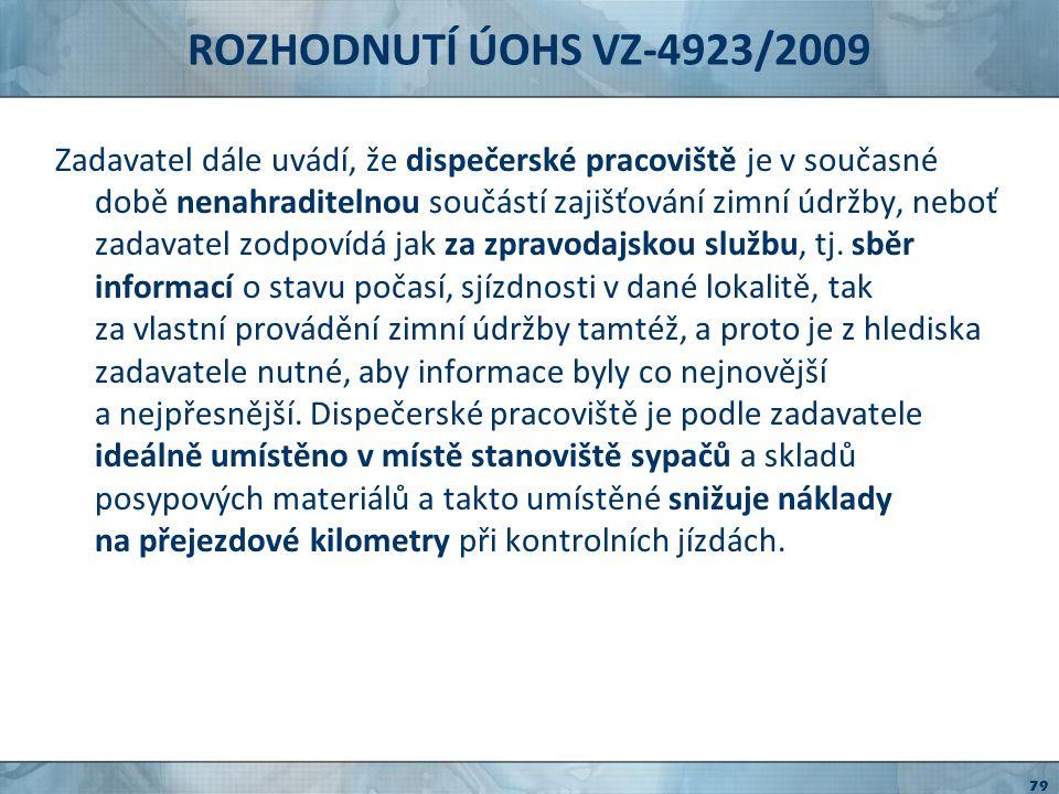 ROZHODNUTÍ ÚOHS VZ-4923/2009 Úřad uvádí, že lze akceptovat, že pro zadavatele je důležité, aby uchazeč disponoval zázemím, jež mu umožní operativně koordinovat včasnou údržbu silnic.