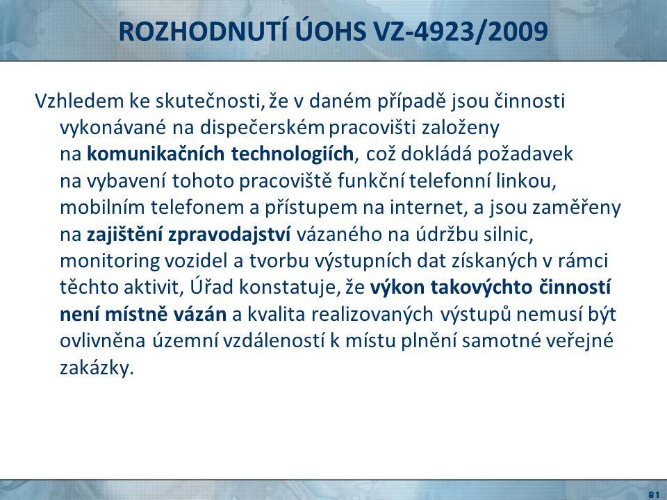 ROZHODNUTÍ ÚOHS VZ-4923/2009 Úřad akceptuje možnost zadavatele požadovat po vybraném uchazeči, aby disponoval určitým technickým zázemím v místě plnění veřejné zakázky (vozový park, posypový materiál), jelikož vhodné umístění těchto provozních zařízení může ovlivnit včasnost zásahů při údržbě silnic.