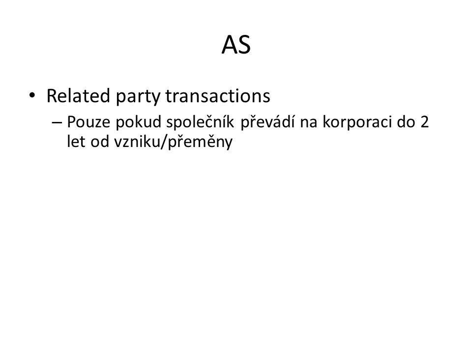 AS • Related party transactions – Pouze pokud společník převádí na korporaci do 2 let od vzniku/přeměny