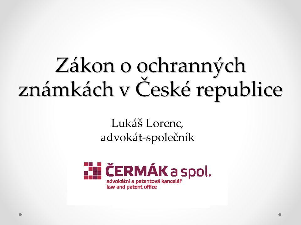 Zákon o ochranných známkách v České republice Lukáš Lorenc, advokát-společník