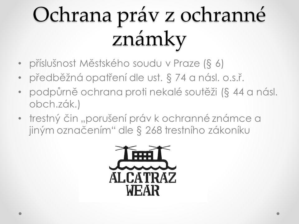 Ochrana práv z ochranné známky • příslušnost Městského soudu v Praze (§ 6) • předběžná opatření dle ust. § 74 a násl. o.s.ř. • podpůrně ochrana proti
