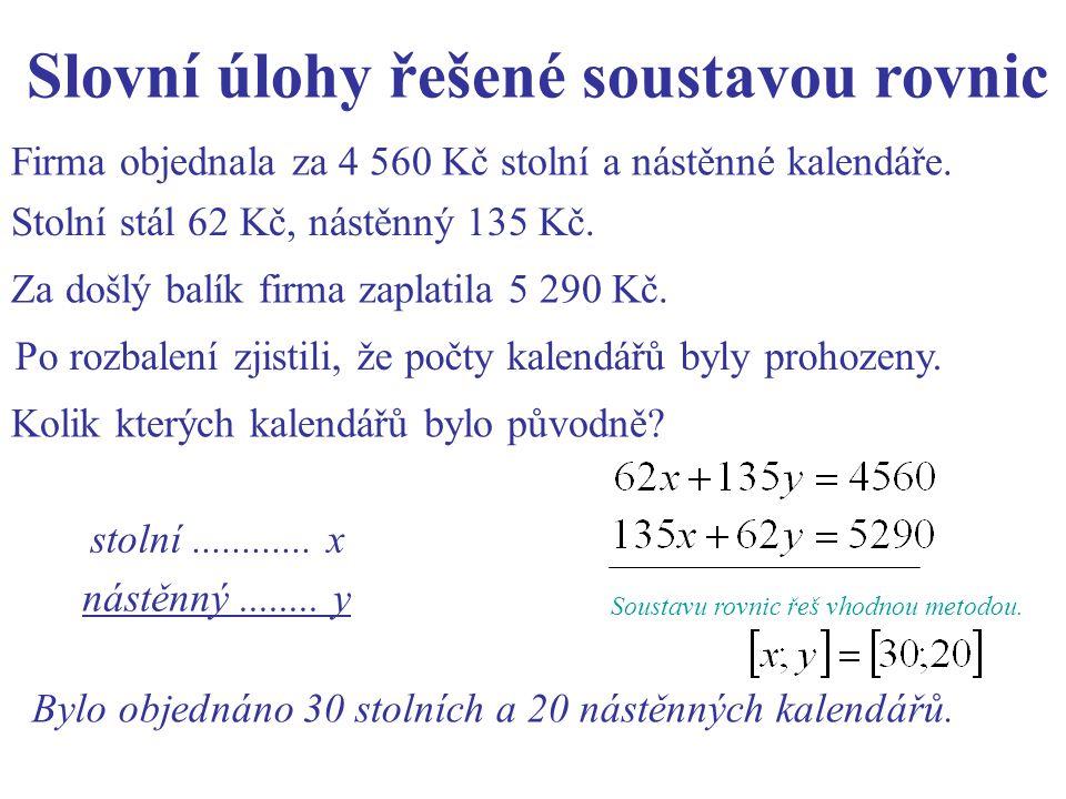 Firma objednala za 4 560 Kč stolní a nástěnné kalendáře. stolní............ x Slovní úlohy řešené soustavou rovnic nástěnný........ y Soustavu rovnic