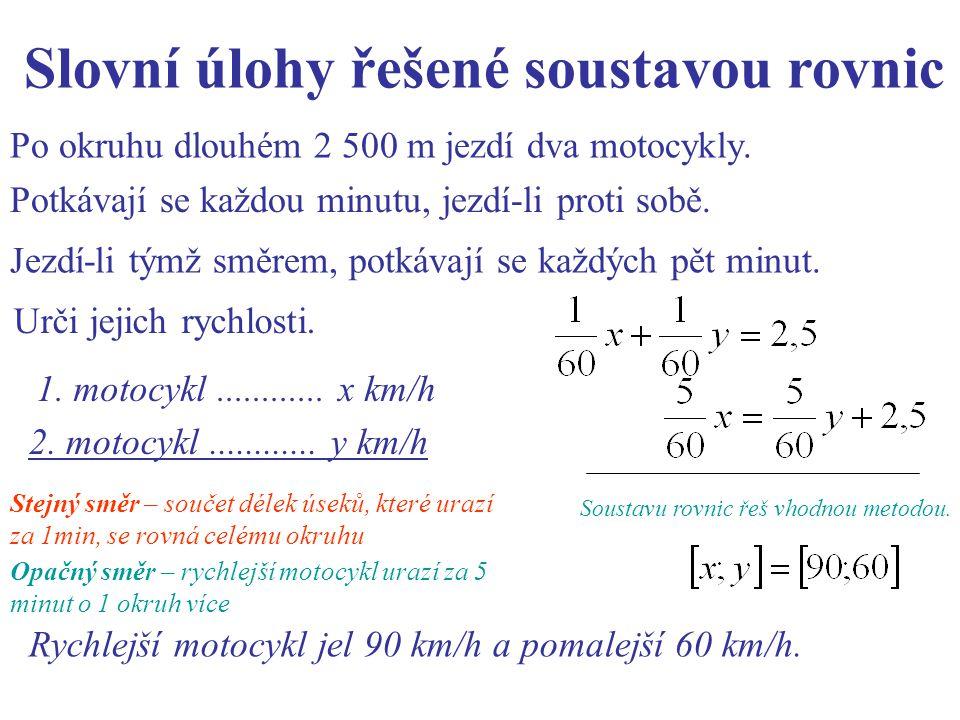Po okruhu dlouhém 2 500 m jezdí dva motocykly. 1. motocykl............ x km/h Slovní úlohy řešené soustavou rovnic 2. motocykl............ y km/h Sous