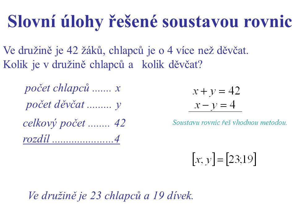 Slovní úlohy řešené soustavou rovnic Ve družině je 42 žáků, chlapců je o 4 více než děvčat. počet chlapců....... x Kolik je v družině chlapců a kolik
