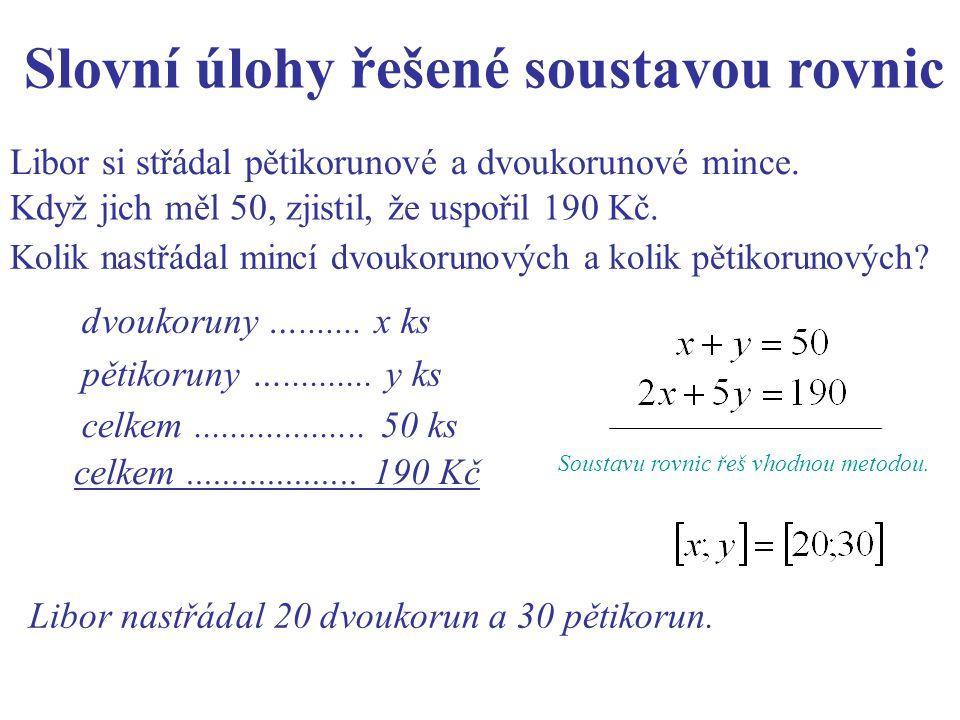 Libor si střádal pětikorunové a dvoukorunové mince. dvoukoruny …....... x ks Slovní úlohy řešené soustavou rovnic Když jich měl 50, zjistil, že uspoři