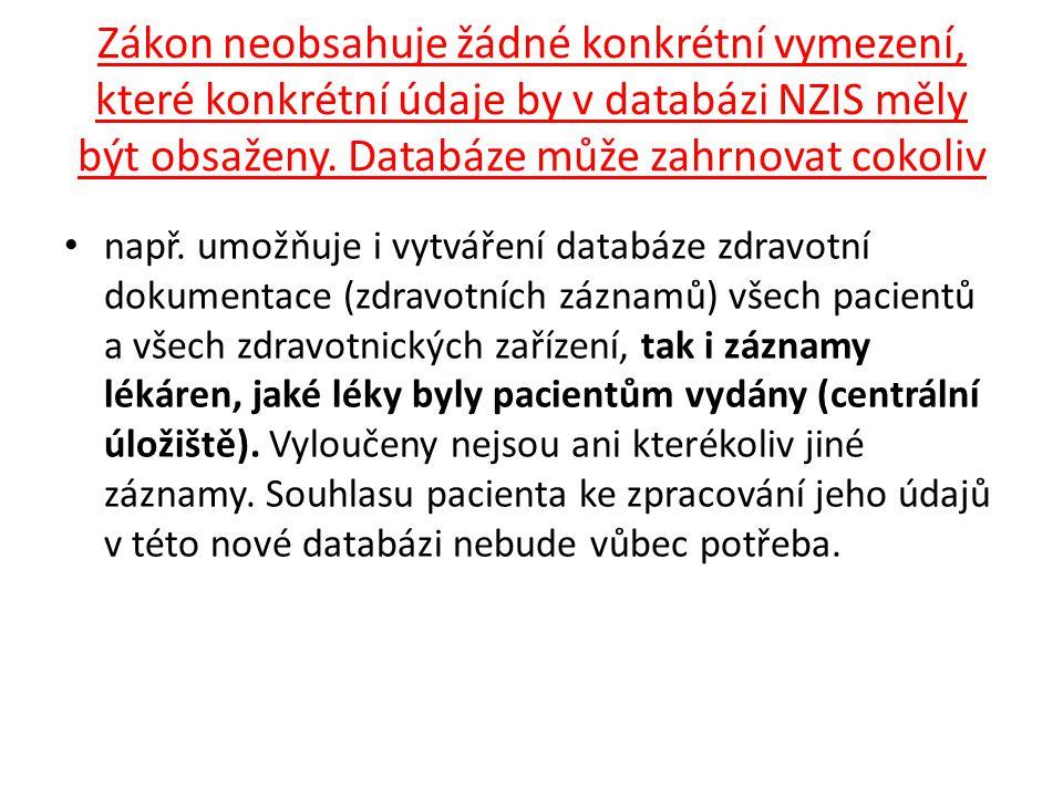 Zákon neobsahuje žádné konkrétní vymezení, které konkrétní údaje by v databázi NZIS měly být obsaženy.