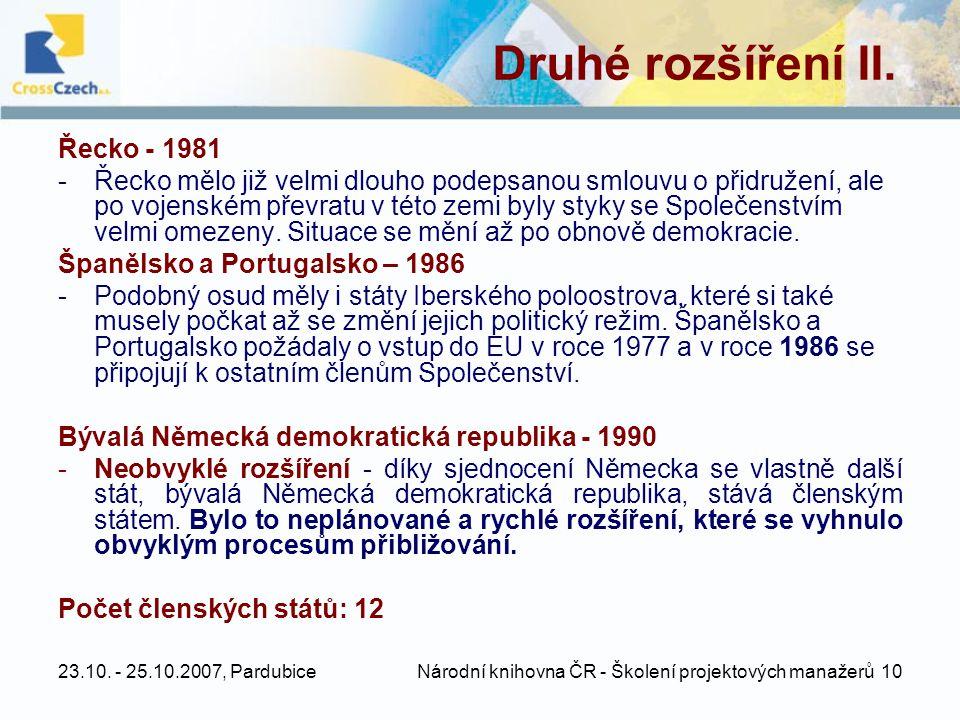 23.10. - 25.10.2007, Pardubice Národní knihovna ČR - Školení projektových manažerů 10 Druhé rozšíření II. Řecko - 1981 -Řecko mělo již velmi dlouho po