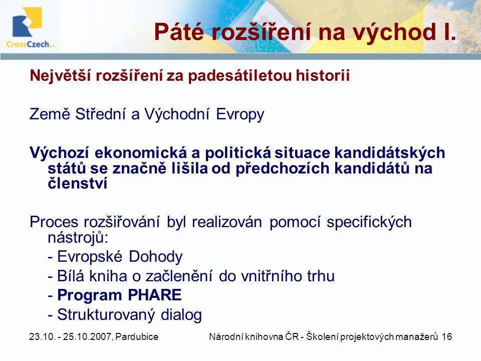 23.10. - 25.10.2007, Pardubice Národní knihovna ČR - Školení projektových manažerů 16 Páté rozšíření na východ I. Největší rozšíření za padesátiletou