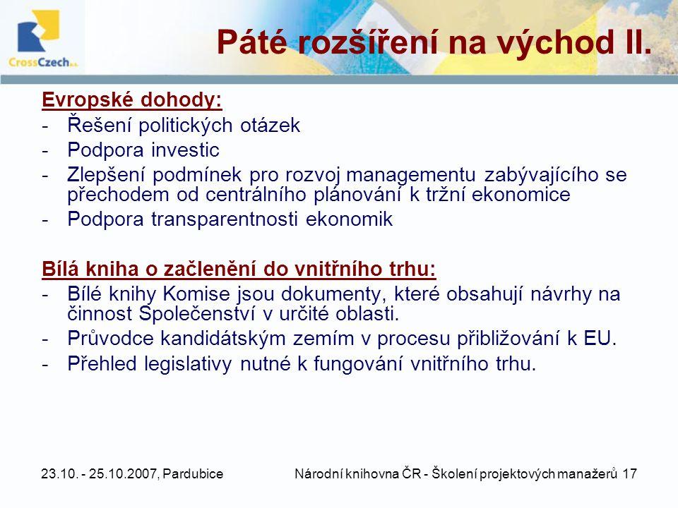 23.10. - 25.10.2007, Pardubice Národní knihovna ČR - Školení projektových manažerů 17 Páté rozšíření na východ II. Evropské dohody: -Řešení politickýc